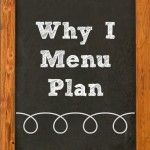 Why I Menu Plan
