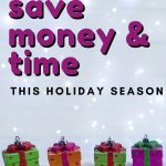 Who doesn't love to save money and time over the holiday season? Here are some simple ideas to help you save your hard earned dollars and precious time this holiday season!