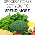 Sneaky Ways Grocery Stores get you to Spend More