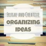 Frugal and Creative Organizing Ideas