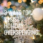 Christmas is usually a tough time to stay in check financially. Here are three tips that will help you resist holiday overspending!