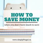 How to Save Money When You Don't have Much to Save