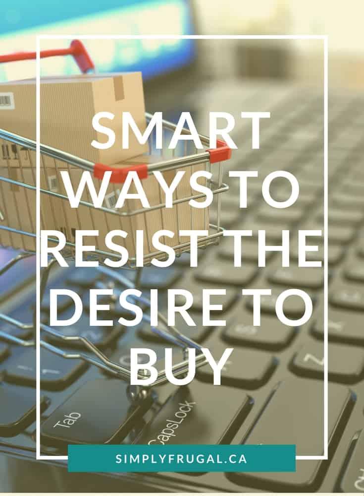 Smart Ways to Resist the Desire to Buy