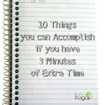 10 Things you can Accomplish if you have 3 Minutes of Extra Time