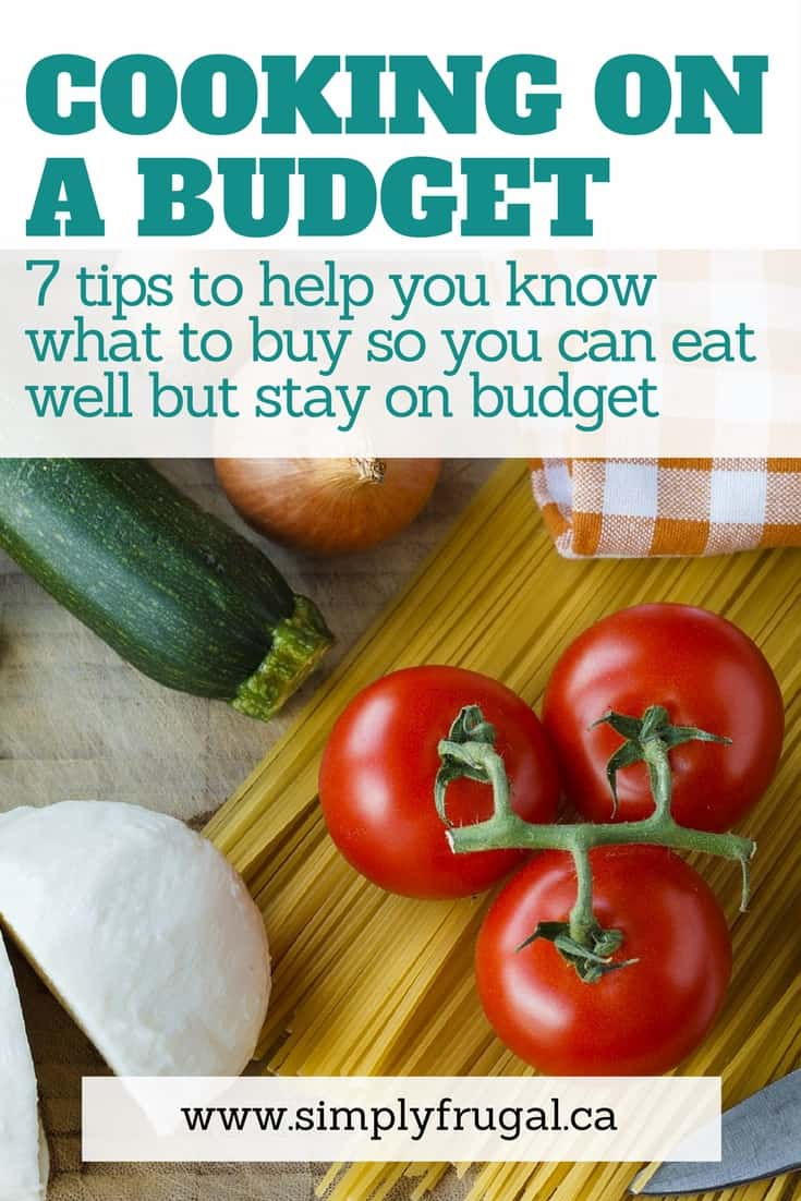 Cooking on a budget. 7 tips to help you know what to buy so you can eat well but stay on budget.