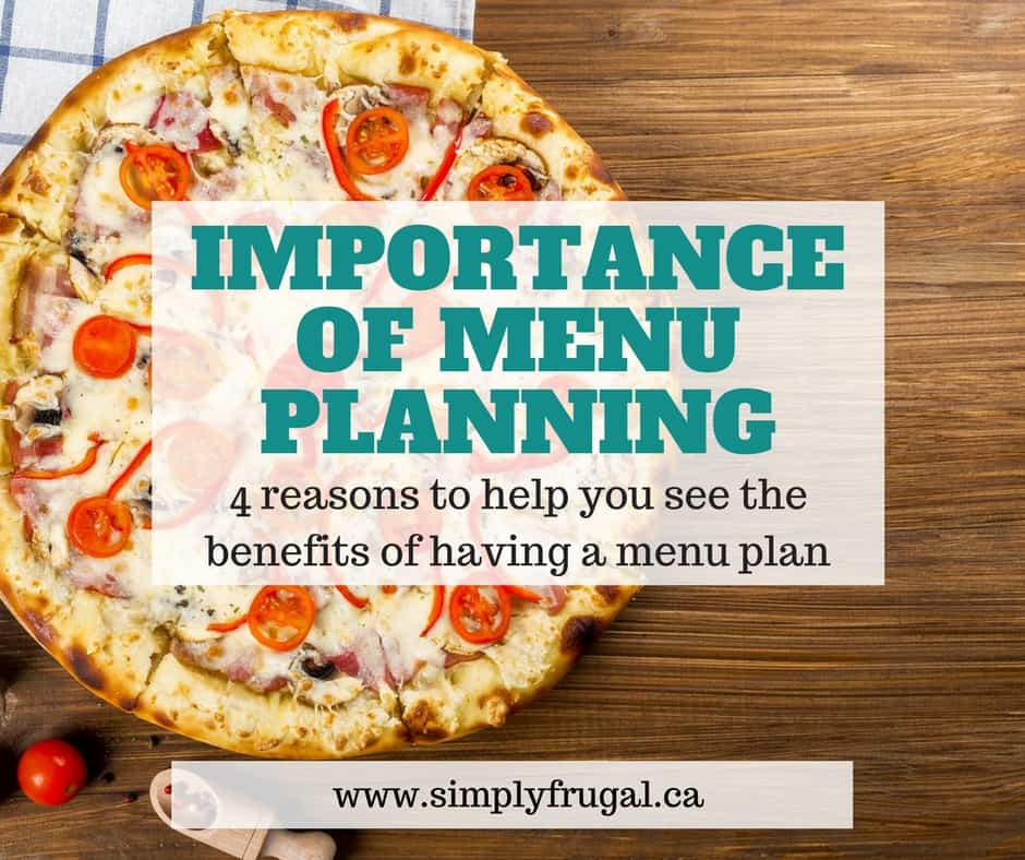 importance of menu planning Menu planning: how to plan your menu along with considering what foods would be appealing to children it is important to think about costs, budget.
