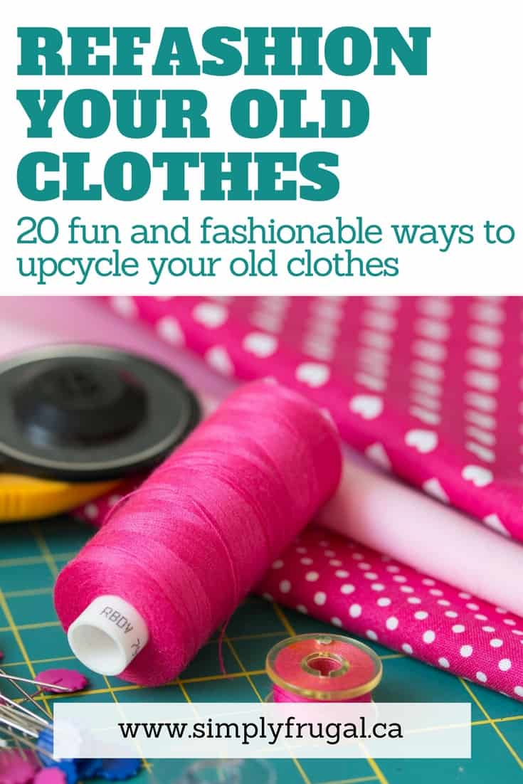 20 Ways to Refashion or upcycle your old Clothes. Forget buying brand new clothes! Check out these DIY sewing ideas for refashioning clothes you may already own. You'll be sure to find a tutorial for a new dress, shirt or whatever you fancy!
