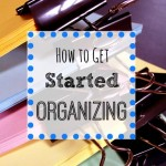 How to Get Started Organizing