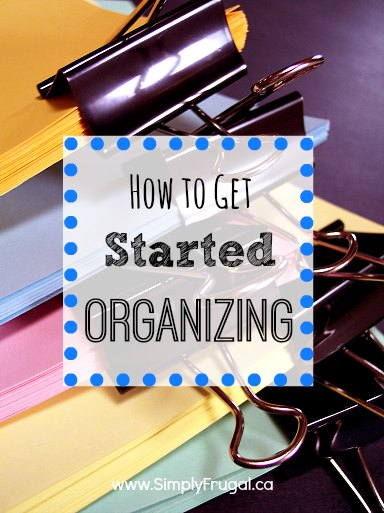 You want to start organizing, but you're just not sure where to start! Here are some suggestions that may help you to get started organizing.