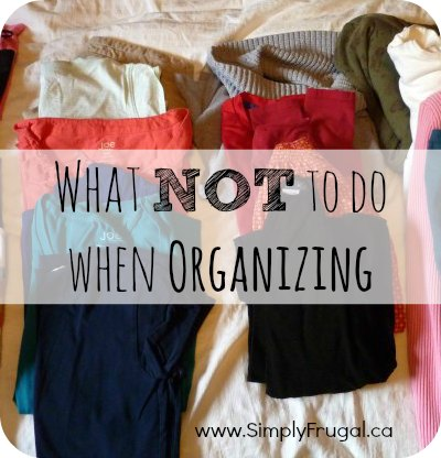 What NOT to do when Organizing