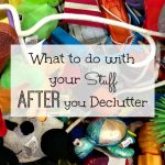 What to Do With Your Stuff After You Declutter