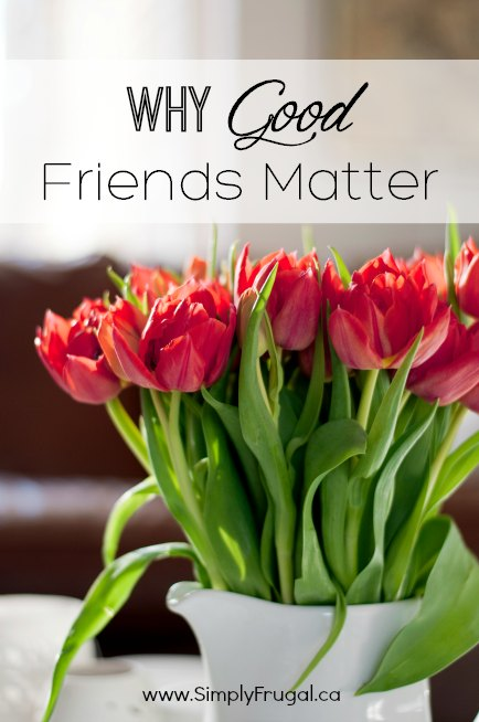 why good friends matter