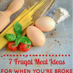 7 Frugal Meal Ideas for When You're Broke