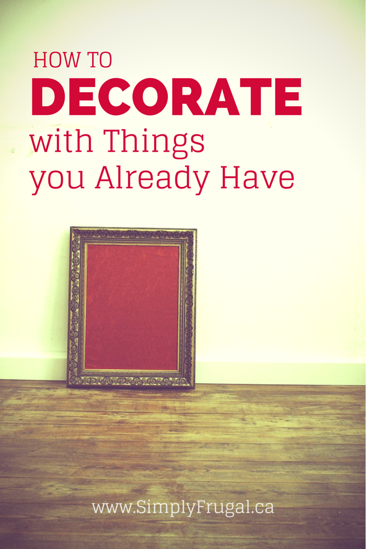 How to decorate with things you already have- Freshening up your decor doesn't have to cost a lot, in fact, it can be free if you use stuff you already have on hand!