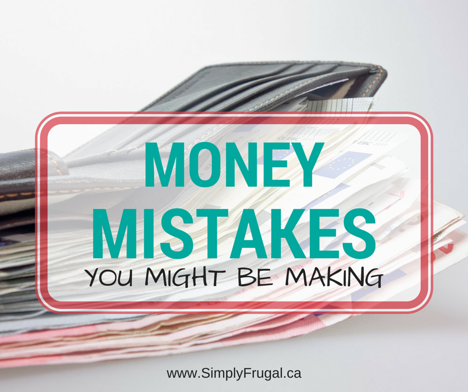 Money Mistakes You Might Be Making