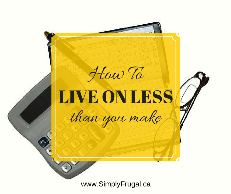 How to Live on Less Than You Make