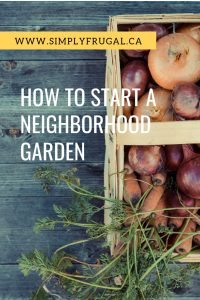 How to Start a Neighborhood Garden- If you're longing for a garden but are limited on yard space, a neighborhood garden may be a perfect solution for you!