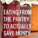 Eating from the pantry to actually save money. Being intentional with what you already have is the ultimate way to save grocery money!