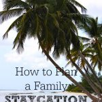 How to Plan a Family Staycation