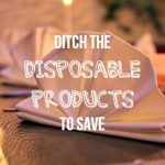 52 Ways To Save: Ditch the Disposable Products