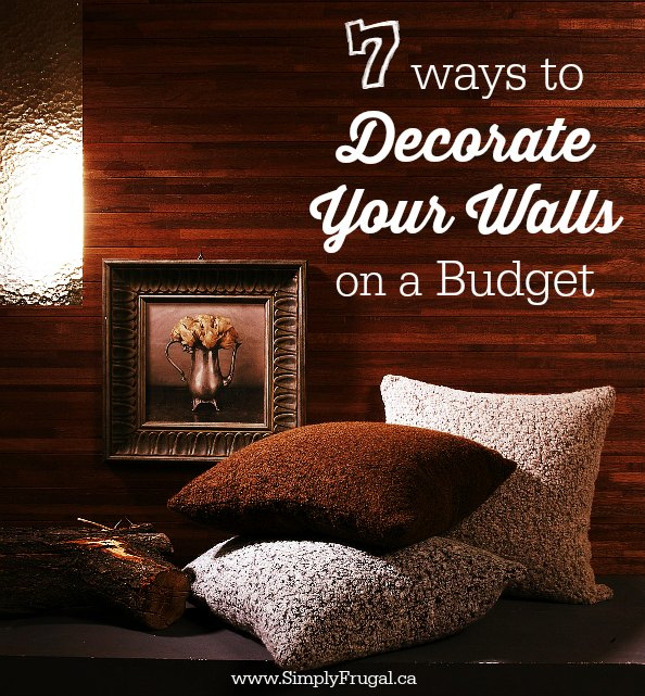 7 Ways to Decorate Your Walls on a Budget