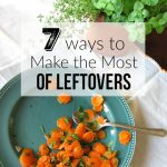 7 Ways to Make the Most of Leftovers