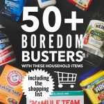50+ Boredom Buster with Just 8 Household Items