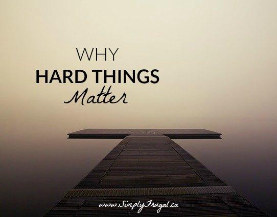 Why Hard Things Matter