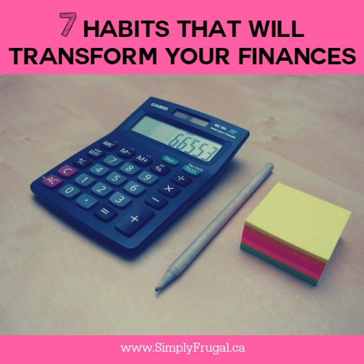 7 Habits that Will Transform your Finances - Take a look at these 7 habits that will transform your finances and lead you on the path to financial recovery.