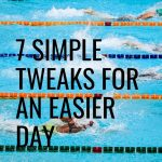 Take a look at these 7 simple tweaks for an easier day so you can start feeling less stressed and more effective.