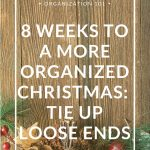 8 Weeks to a More Organized Christmas: Tie Up Loose Ends