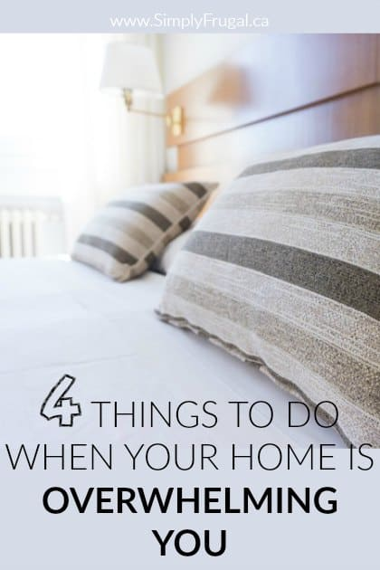 4 Things to Do When Your Home is Overwhelming You