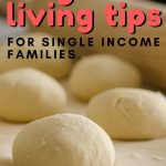 These frugal living tips and ideas are perfect for the single income family wondering how to make their dollars stretch further.