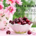 5 Easy and Healthy Breakfasts for Hectic Mornings