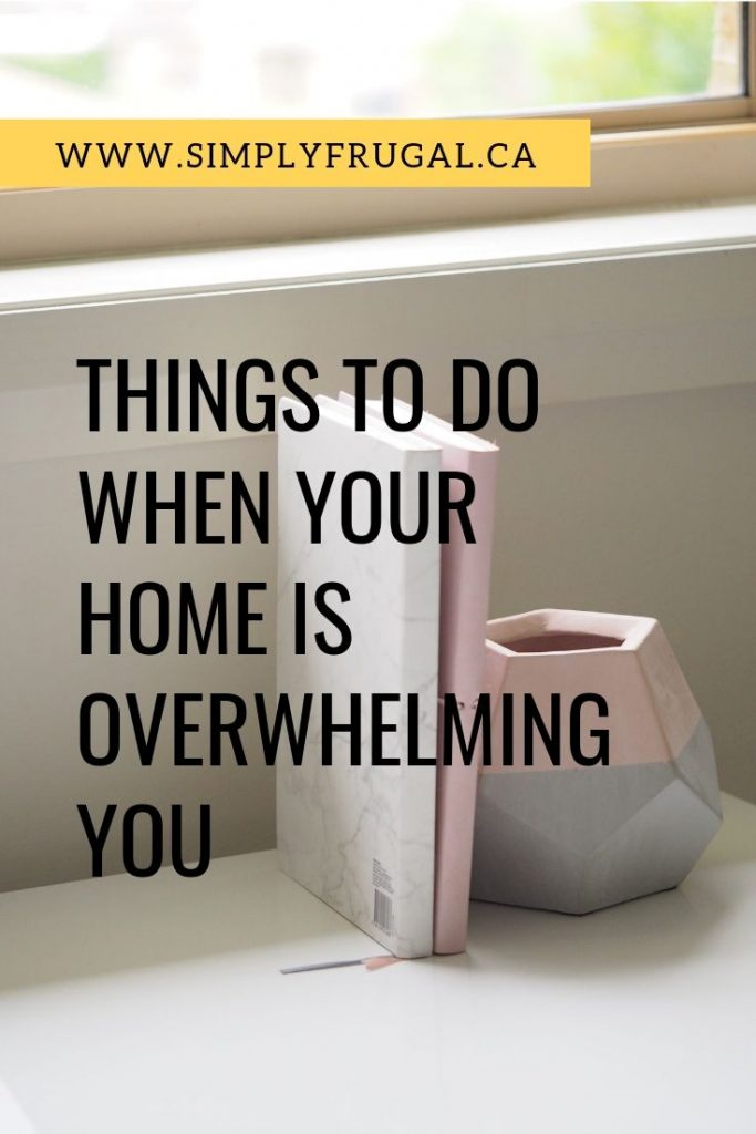 Here are four things that I like to do when the state of my home is overwhelming me!