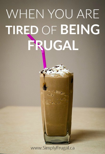What to do when you are tired of being frugal.