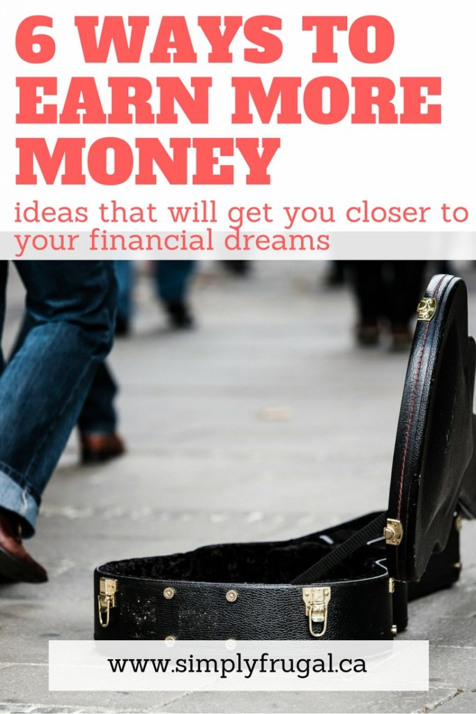 While spending less is often the best thing to do financially, sometimes it's good to earn more money if it means it will push you closer to your financial dreams faster. Here are 6 Ways to Earn More Money.