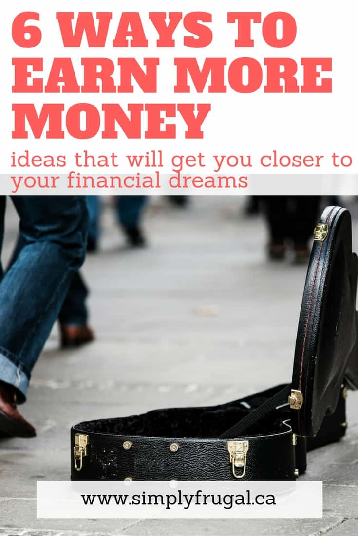 While spending less is often the best thing to do financially, sometimes it's good to earn more money if it means it will push you closer to your financial dreams faster. Here are 6 Ways to Earn More Money. #earnmoney #incomeideas