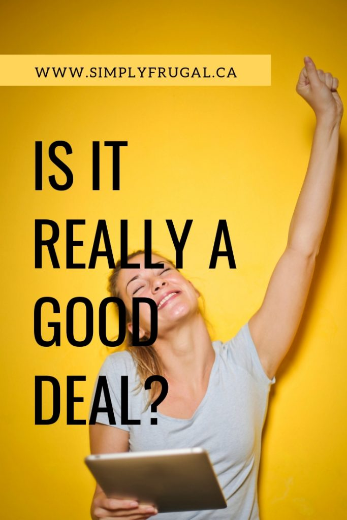 """Deals here. Deals there. Deals everywhere! Here are four questions to ask yourself to help you decide whether or not something really """"is"""" a good deal."""