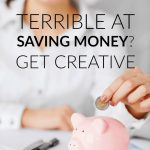 Are you Terrible at Saving Money? Get Creative!