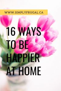 Staying home is one of the simplest ways to have more time, spend less money, accumulate less clutter, and to simply live a less busy lifestyle! Here are 16 ways to be happier at home.
