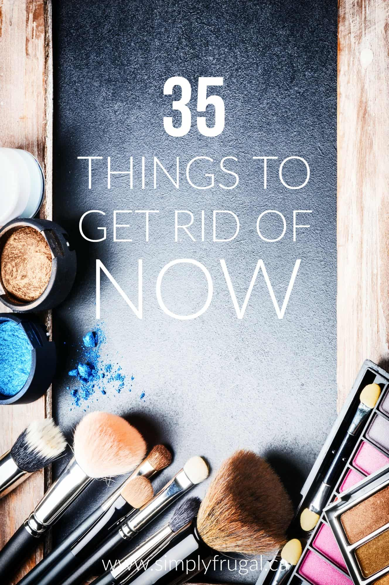 While you may think you have nothing left to donate or throw out if you're in the midst of a purge, here are 35 things to get rid of now.