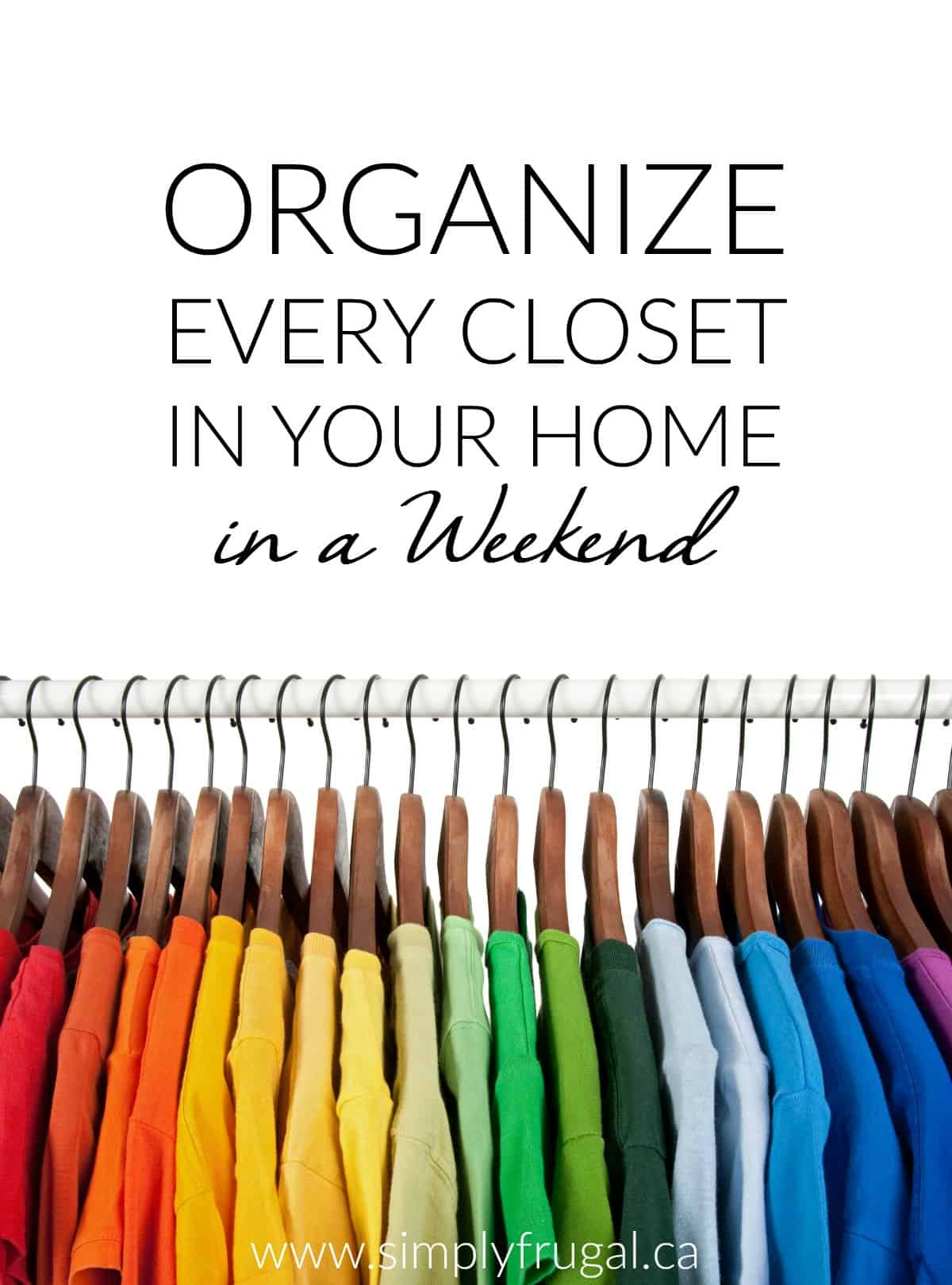 Organize every closet in your home in a weekend. Organization tips.