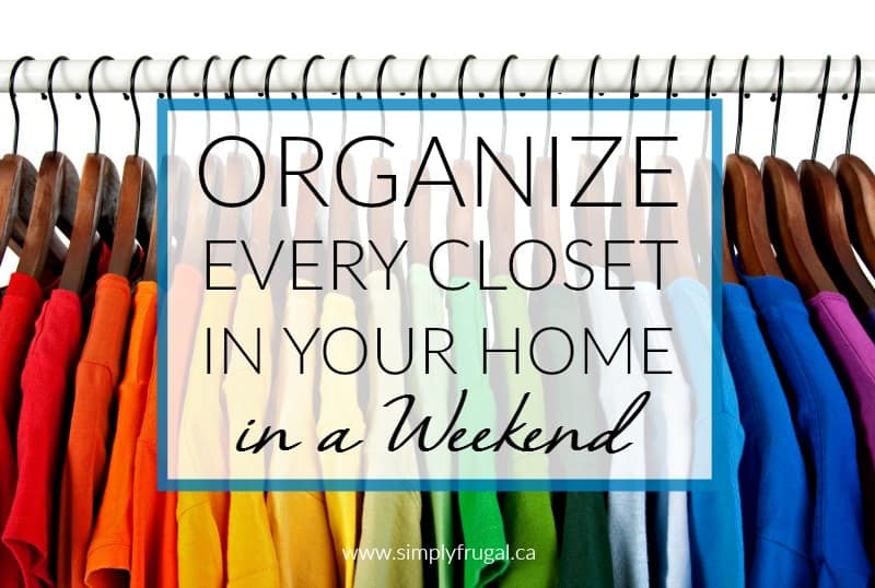 Organize every closet in your home in a weekend? It can be done! Here's the step by step to making that organizing task less daunting.