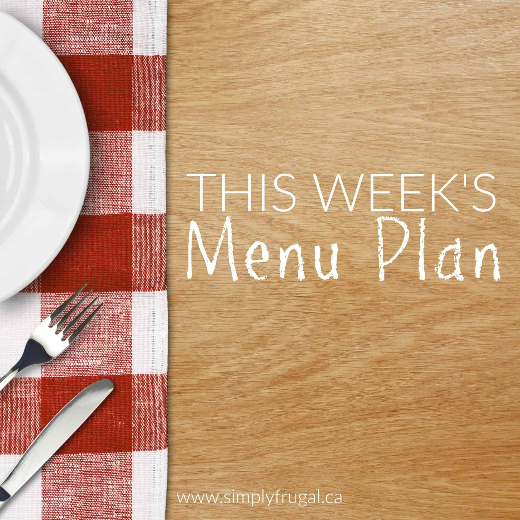 This week's menu plan from SimplyFrugal.ca