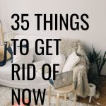 While you may think you have nothing left to donate or throw out if you're in the midst of a declutter session, here are 35 things to get rid of now.