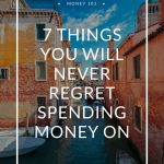 7 Things You Will Never Regret Spending Money On