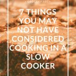7 Things You May Not Have Considered Cooking in a Slow Cooker