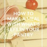 How to Make a Meal With What's Left in Your Pantry