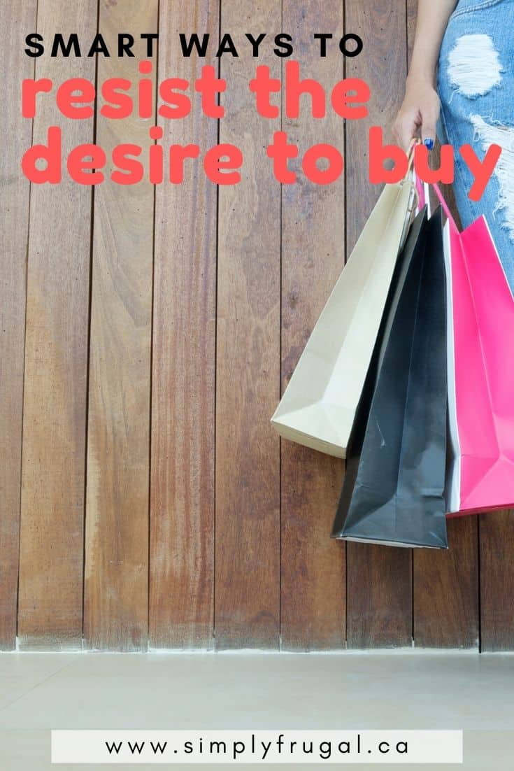 Smart ways to resist the desire to buy. Now here are some great tried and true tips to help stop your frivolous spending once and for all. #simplyfrugal #moneytips #moneysavingtips #frugalliving